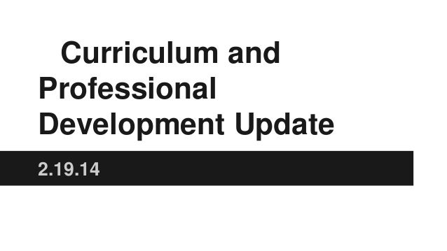 Curriculum and Professional Development Update 2.19.14
