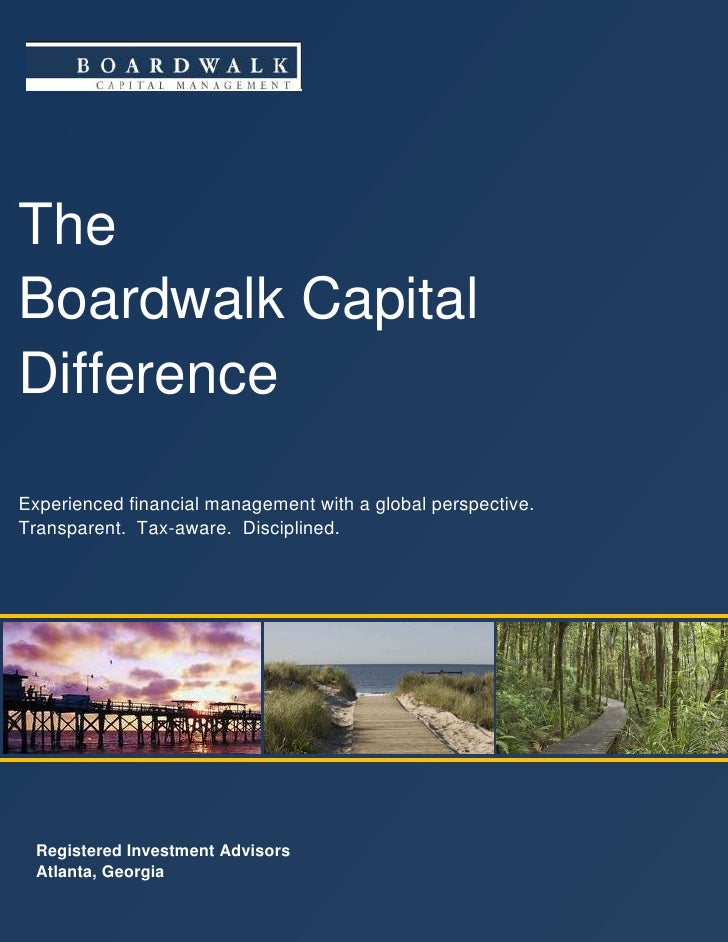 The Boardwalk Capital Difference  Experienced financial management with a global perspective. Transparent. Tax-aware. Disc...