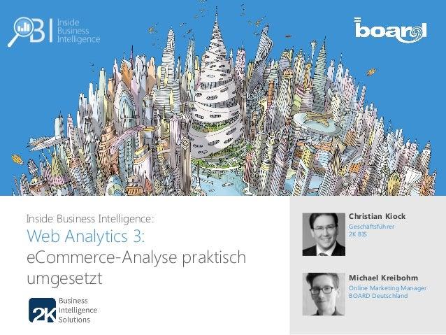 Inside Business Intelligence: Web Analytics 3: eCommerce-Analyse praktisch umgesetzt Christian Kiock Geschäftsführer 2K BI...