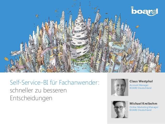 Claus Westphal Account Manager BOARD Deutschland Self-Service-BI für Fachanwender: schneller zu besseren Entscheidungen Mi...