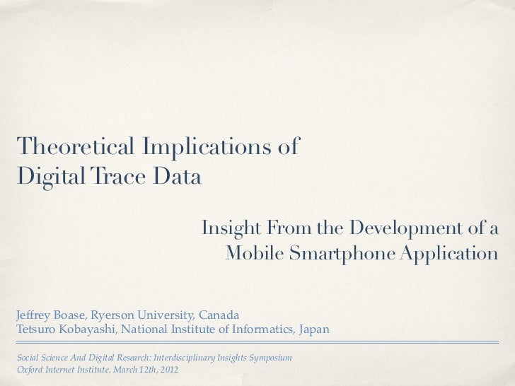 Boase, J., & Kobayashi, T. (2012). Theoretical Implications of  Digital Trace Data: Insight From the Development of a  Mobile Smartphone Application. Presented at the Social Science and Digital Research: Interdisciplinary Insights symposium. March 12.