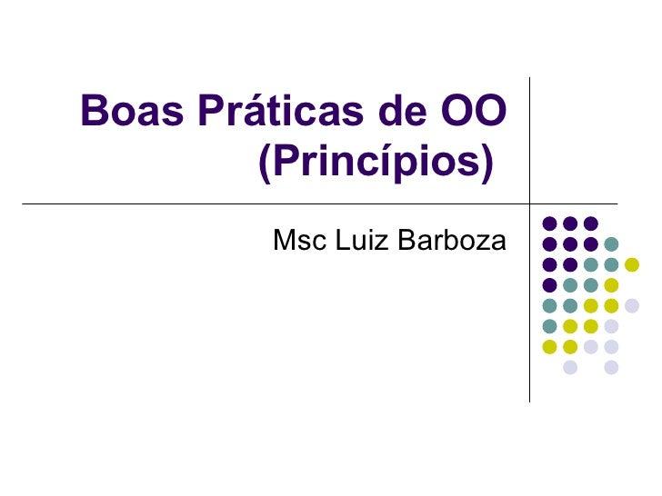 Boas Práticas de OO (Princípios)  Msc Luiz Barboza