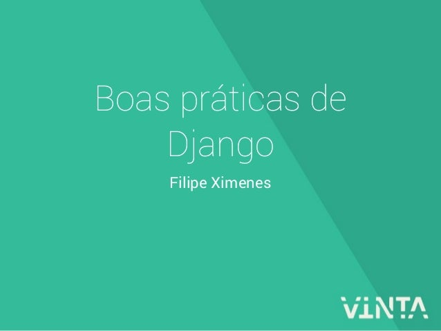 Filipe Ximenes Boas práticas de Django