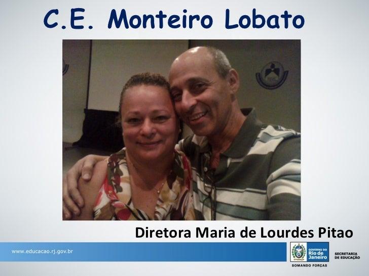 C.E. Monteiro Lobato      Diretora Maria de Lourdes Pitao