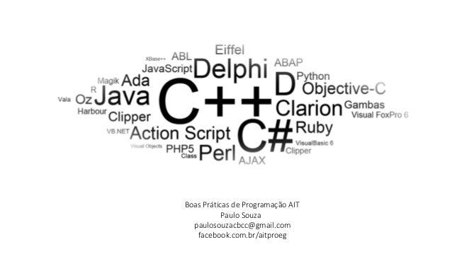 Boas Práticas de Programação AIT Boas Práticas de Programação PHP Paulo Souza Paulo Souza paulosouzacbcc@gmail.com pauloso...