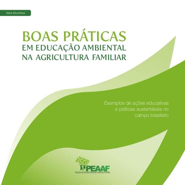 BOAS PRÁTICASEM EDUCAÇÃO AMBIENTALNA AGRICULTURA FAMILIARExemplos de ações educativase práticas sustentáveis nocampo brasi...