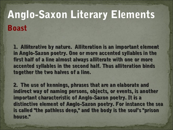 Anglo-Saxon Literary ElementsBoast 1. Alliterative by nature. Alliteration is an important element in Anglo-Saxon poetry. ...