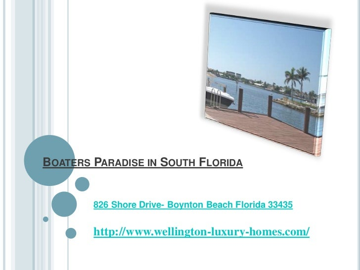 Boaters Paradise in South Florida<br />826 Shore Drive- Boynton Beach Florida 33435<br />http://www.wellington-luxury-home...