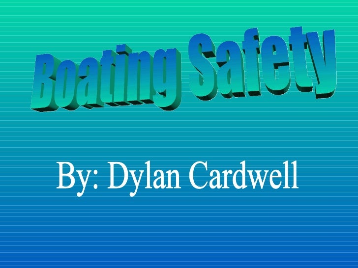 Boating Safety By: Dylan Cardwell
