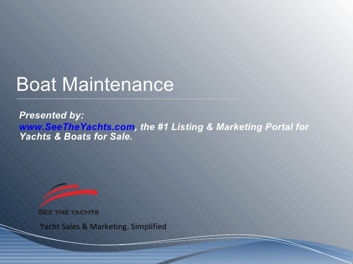 Boat Maintenance Presented by: www.SeeTheYachts.com , the #1 Listing & Marketing Portal for Yachts & Boats for Sale.