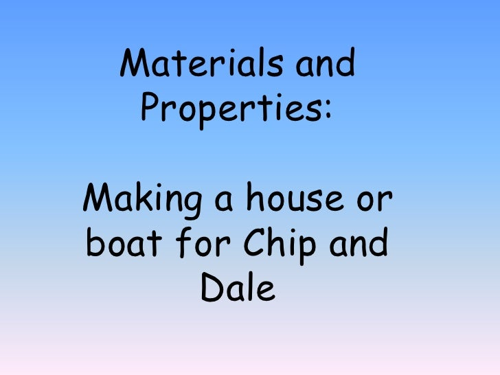 Materials and Properties:<br />Making a house or boat for Chip and Dale<br />