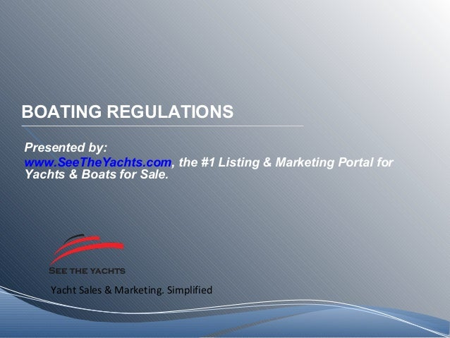 Yacht Sales & Marketing. Simplified BOATING REGULATIONS Presented by: www.SeeTheYachts.com, the #1 Listing & Marketing Por...