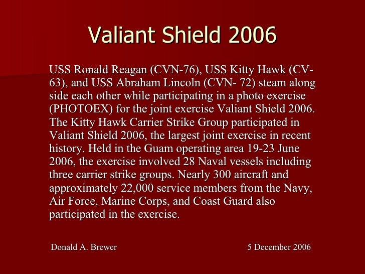 Valiant Shield 2006 <ul><ul><ul><li>USS Ronald Reagan (CVN-76), USS Kitty Hawk (CV- 63), and USS Abraham Lincoln (CVN- 72)...