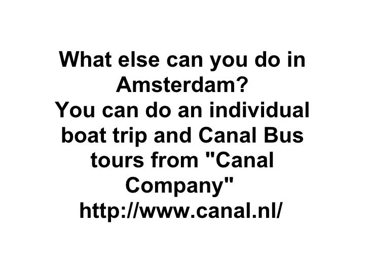 """What else can you do in Amsterdam? You can do an individual boat trip and Canal Bus tours from """"Canal Company"""" ..."""