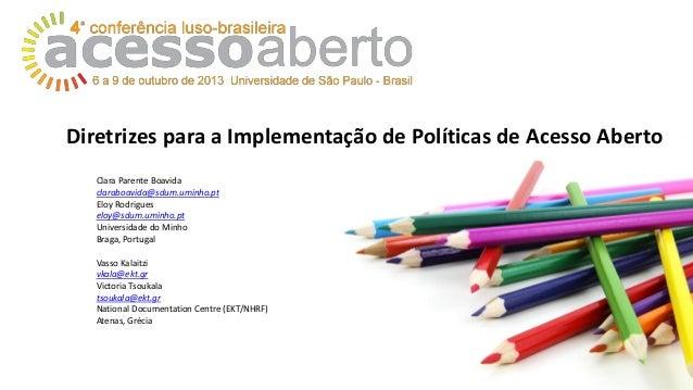 Diretrizes para a Implementação de Políticas de Acesso Aberto Clara Parente Boavida claraboavida@sdum.uminho.pt Eloy Rodri...