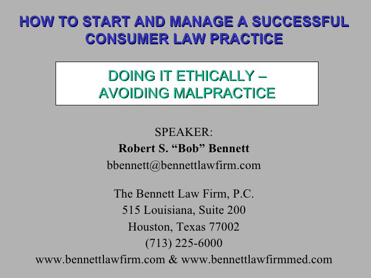 How To Start and Manage A Successful Consumer Law Practice; Doing It Ethically - Avoiding Malpractice