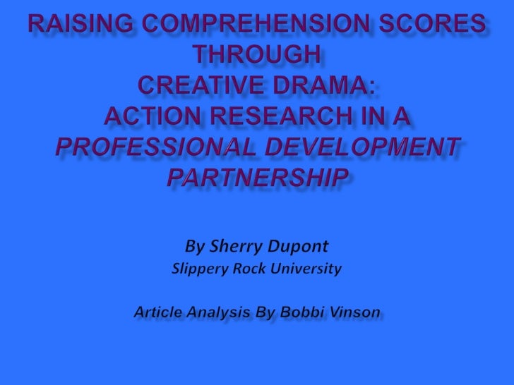Raising Comprehension Scores Through Creative Drama: Action Research in a Professional Development PartnershipBy Sherry Du...