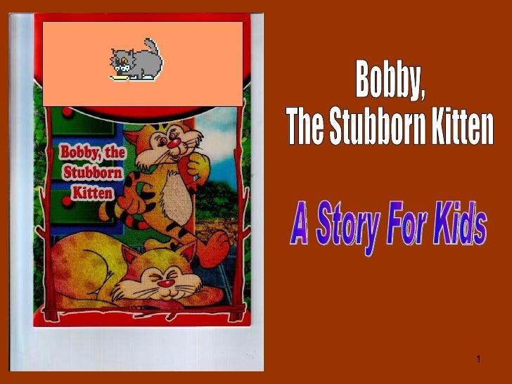 Bobby, The Stubborn Kitten A Story For Kids