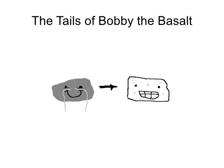 The Tails of Bobby the Basalt