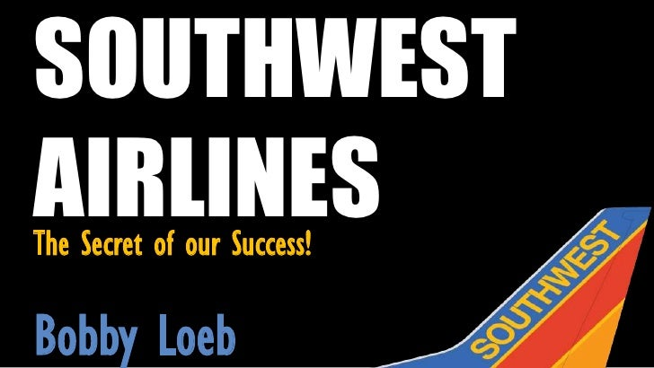 Southwest Airlines: The secrets of our success!  By Bobby Loeb