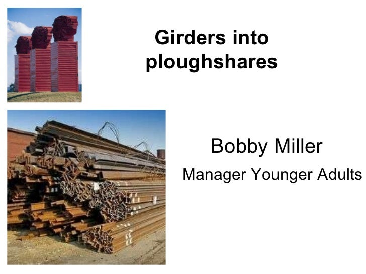 Bobby Miller Manager Younger Adults Girders into ploughshares