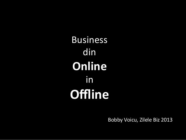 Business	   	    din	   	    Online	   	    in	   	     Offline	     Bobby	   Voicu,	   Zilele	   Biz	   2013