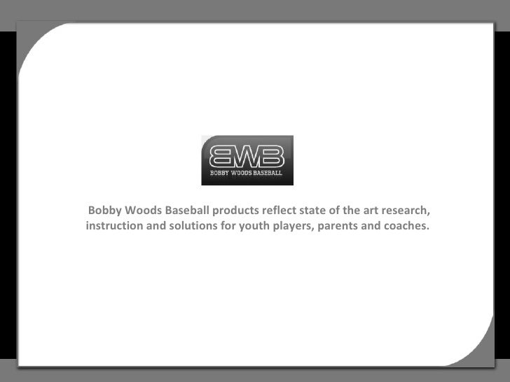 Bobby Woods Baseball products reflect state of the art research, instruction and solutions for youth players, parents and ...
