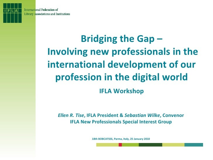 """""""Bridging the gap – Involving new professionals in the international development of our profession in the digital world"""" - IFLA Workshop"""