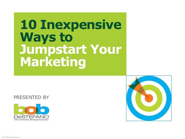 © 2014 SVM E-MarketingSolutions PRESENTED BY 10 Inexpensive Ways to Jumpstart Your Marketing