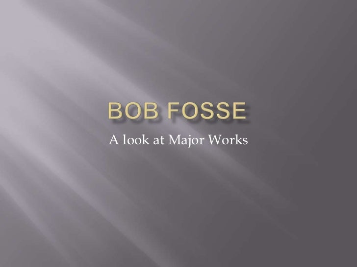 Bob Fosse<br />A look at Major Works<br />
