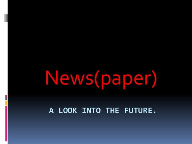 News(paper) A LOOK INTO THE FUTURE.