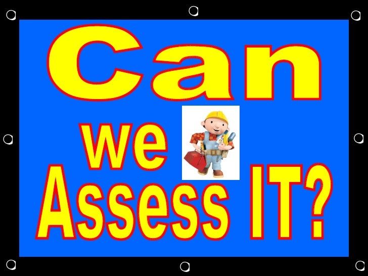 Can we Assess IT?        