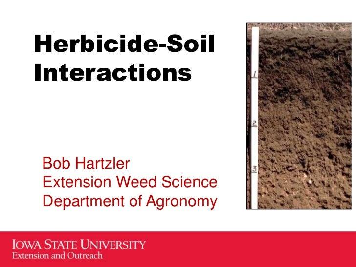 Herbicide-SoilInteractionsBob HartzlerExtension Weed ScienceDepartment of Agronomy