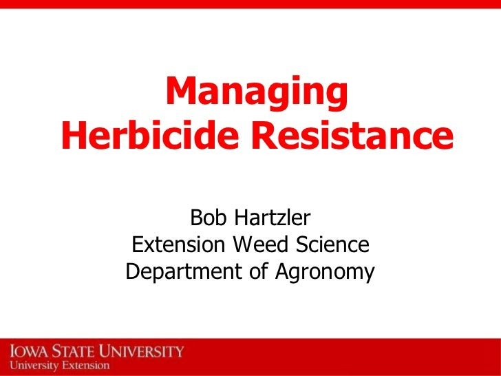 ManagingHerbicide Resistance         Bob Hartzler   Extension Weed Science   Department of Agronomy