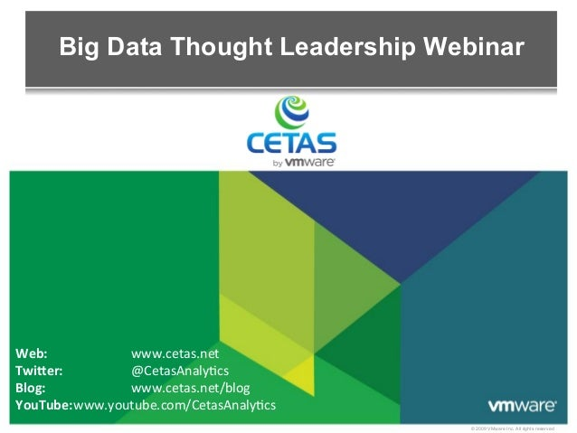 © 2009 VMware Inc. All rights reserved Big Data Thought Leadership Webinar Web: 	    	   www.cetas.net	    Twi)er: 	    	 ...