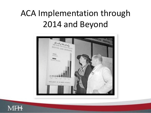 ACA Implementation through 2014 and Beyond