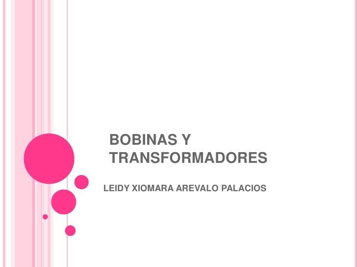 BOBINAS Y TRANSFORMADORESLEIDY XIOMARA AREVALO PALACIOS