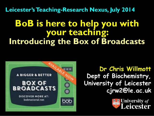 Dr Chris Willmott Dept of Biochemistry, University of Leicester cjrw2@le.ac.uk BoB is here to help you with your teaching:...
