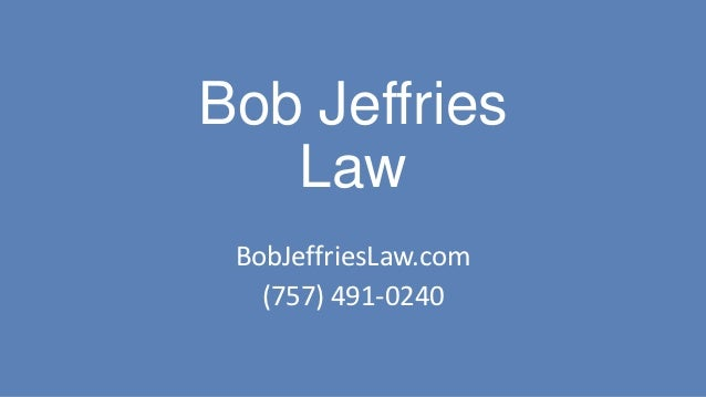 Bob Jeffries   Law BobJeffriesLaw.com   (757) 491-0240