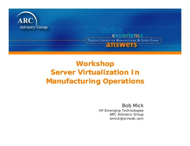 ARC's Bob Mick Workshop  - Server Virtualization in Manufacturing Operations at ARC Industry Forum 2009