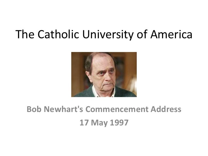 The Catholic University of America<br />Bob Newhart's Commencement Address<br />17 May 1997<br />