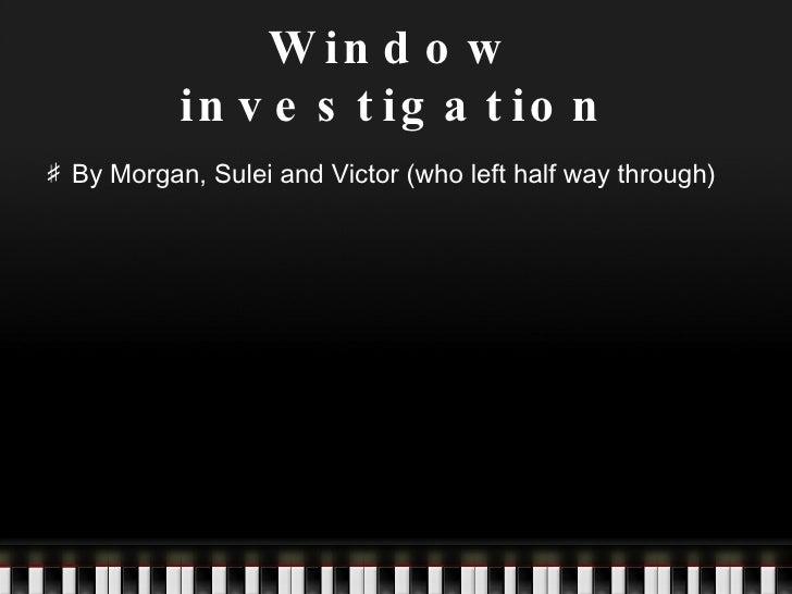Sulei, Morgan & Victor Windows
