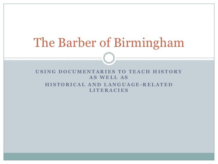 Barber of Birmingham - Use of Documentaries Presentation