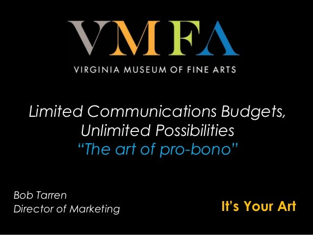 """Bob Tarren Director of Marketing It's Your Art Limited Communications Budgets, Unlimited Possibilities """"The art of pro-bon..."""