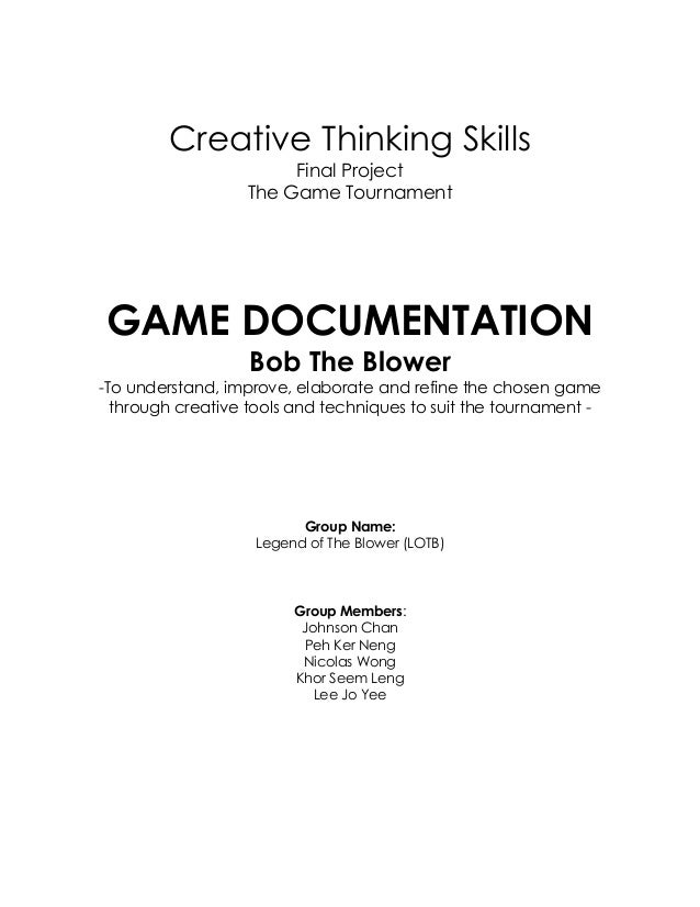 Creative Thinking Skills Final Project The Game Tournament GAME DOCUMENTATION Bob The Blower -To understand, improve, elab...