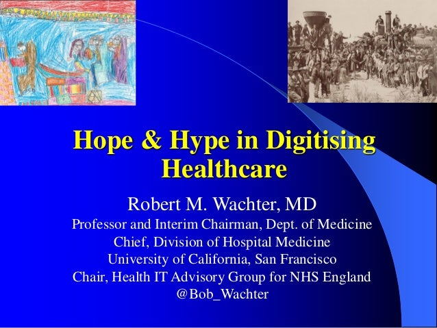 Robert M. Wachter, MD Professor and Interim Chairman, Dept. of Medicine Chief, Division of Hospital Medicine University of...
