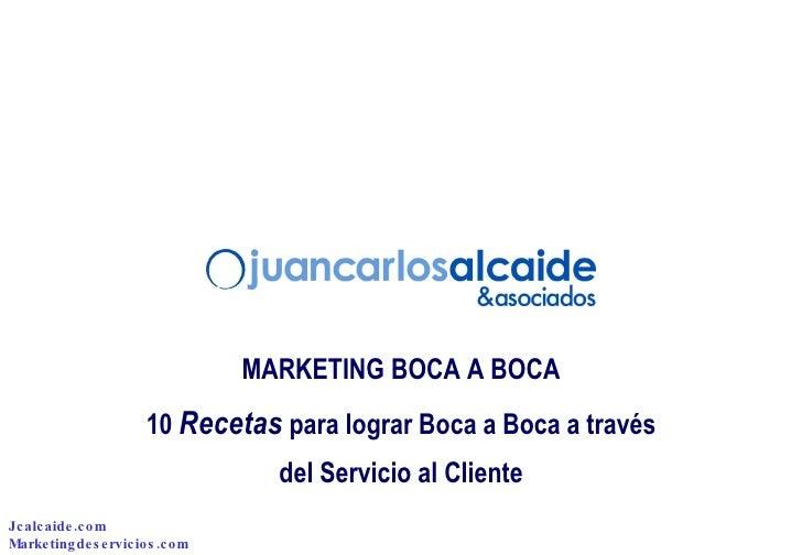 MARKETING BOCA A BOCA 10  Recetas  para lograr Boca a Boca a través del Servicio al Cliente Jcalcaide.com Marketingdeservi...