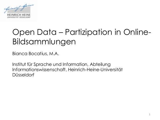 Open Data – Partizipation in OnlineBildsammlungen Bianca Bocatius, M.A. Institut für Sprache und Information, Abteilung In...