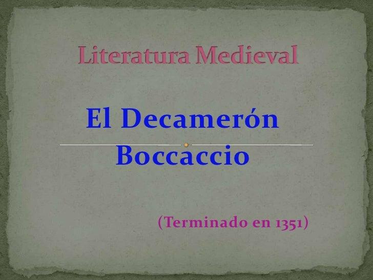 Literatura Medieval<br />El Decamerón<br />Boccaccio<br />(Terminado en 1351)<br />