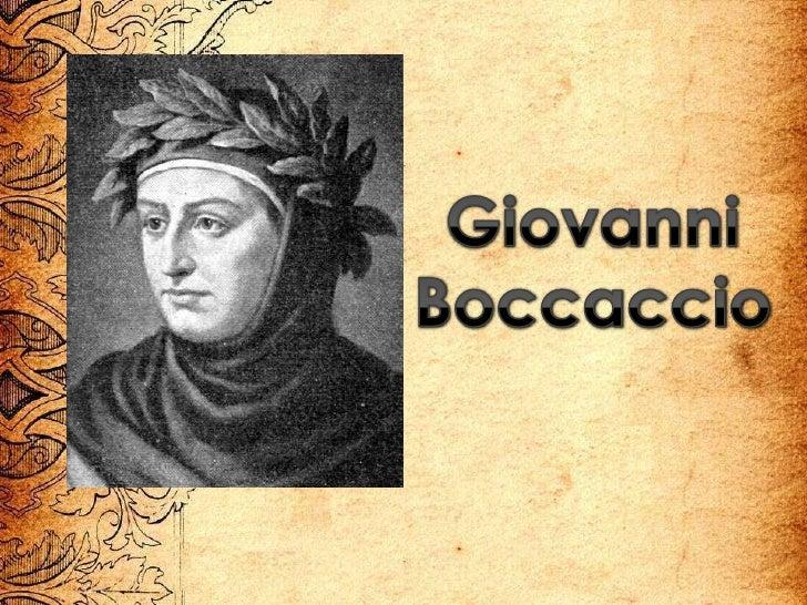 giovanni boccaccio Giovanni boccaccio ( italian: 1313 – 21 december 1375)[1] was an italian writer, poet, correspondent of petrarch, and an important renaissance humanist.